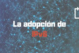 La adopcion de IPv6