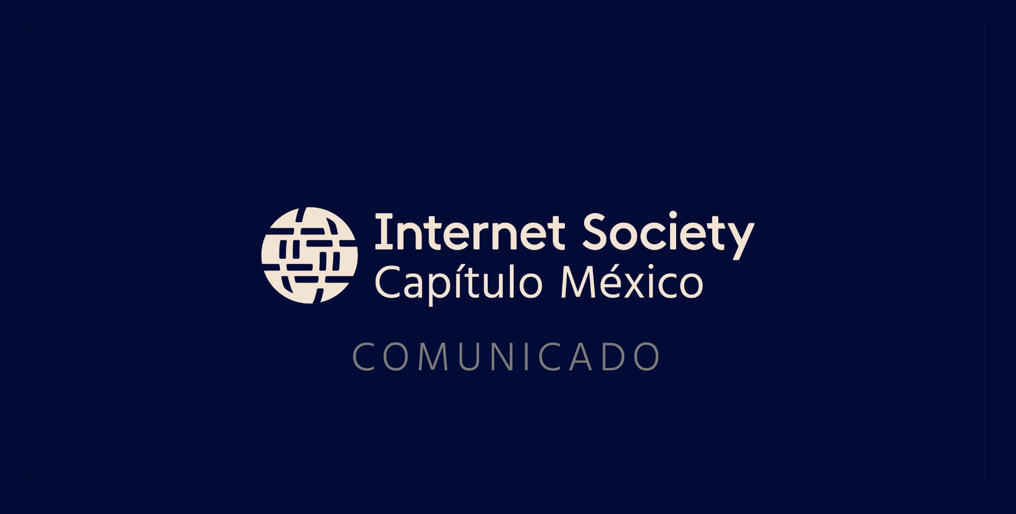 Internet Society Chapter Mexico - COMUNICADO