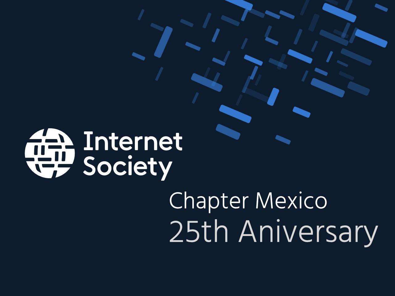 25th Aniversary - Internet Society Chapter Mexico